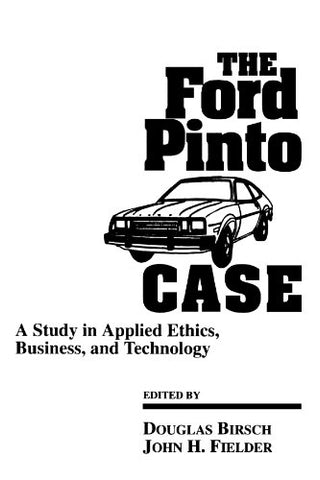 The Ford Pinto Case (Suny Series, Case Studies in Applied Ethics, Technology, Society) (Sun Series, Case Studies in Applied Ethics, Technology, and Society)