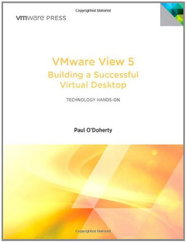 VMware View 5: Building a Successful Virtual Desktop (VMware Press Technology)