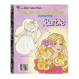 The Missing Wedding Dress... featuring Barbie (Little Golden Book)