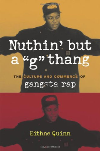 Nuthin' but a G Thang: The Culture and Commerce of Gangsta Rap (Popular Cultures, Everyday Lives)