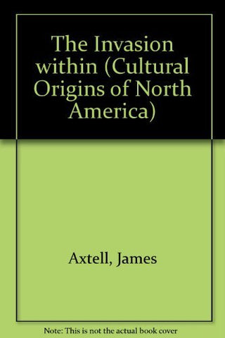 The Invasion Within: The Contest of Cultures in Colonial North America (Cultural Origins of North America)
