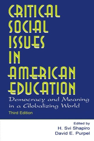 Critical Social Issues in American Education: Democracy and Meaning in a Globalizing World (Sociocultural, Political, and Historical Studies in Education)