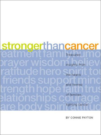 Stronger Than Cancer: Treasured Insights from the Hearts and Homes of Families Fighting Cancer (Lessons Learned)