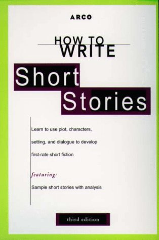 How to Write Short Stories 3E (ARCO's Concise Writing Guides)