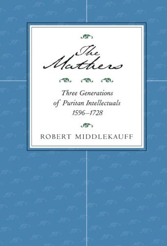 The Mathers: Three Generations of Puritan Intellectuals, 15961728