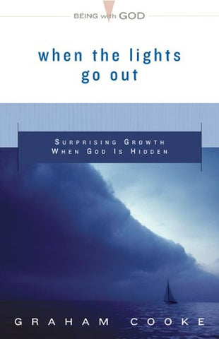 When The Lights Go Out: Surprising Growth When God Is Hidden (Being With God)
