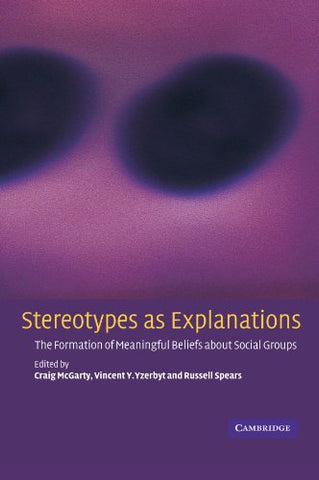 Stereotypes as Explanations: The Formation of Meaningful Beliefs about Social Groups