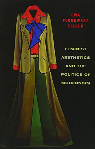 Feminist Aesthetics and the Politics of Modernism (Columbia Themes in Philosophy, Social Criticism, and the Arts)