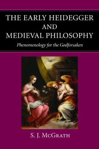 The Early Heidegger and Medieval Philosophy: Phenomenology for the Godforsaken
