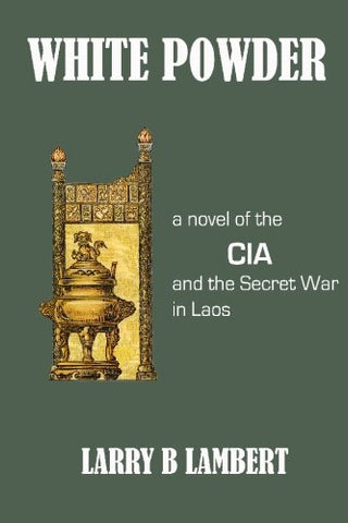 White Powder: A novel of the CIA and the Secret War in Laos