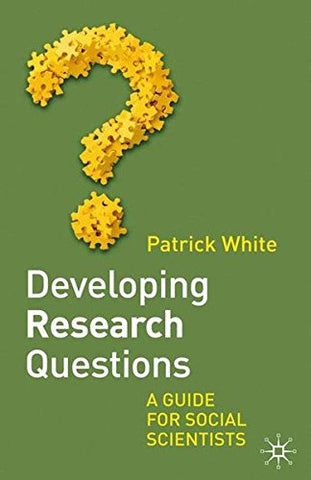 Developing Research Questions: A Guide For Social Scientists