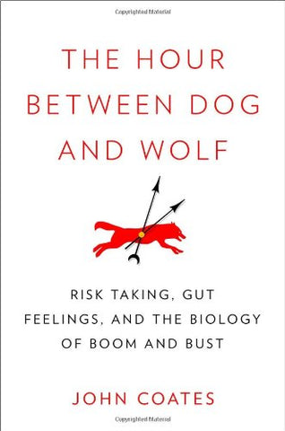 The Hour Between Dog and Wolf: Risk Taking, Gut Feelings and the Biology of Boom and Bust
