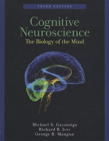 Cognitive Neuroscience: The Biology Of The Mind (Third Edition)