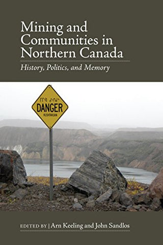 Mining and Communities in Northern Canada: History, Politics, and Memory (Canadian History and Environment)