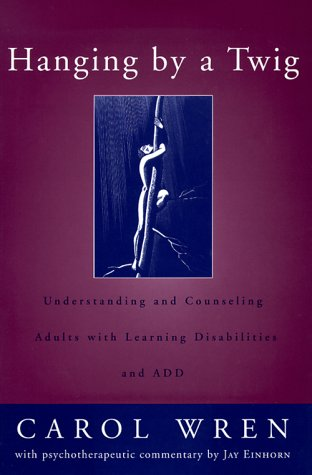 Hanging By A Twig: Understanding And Counseling Adults With Learning Disabilities And Add (Norton Professional Books)