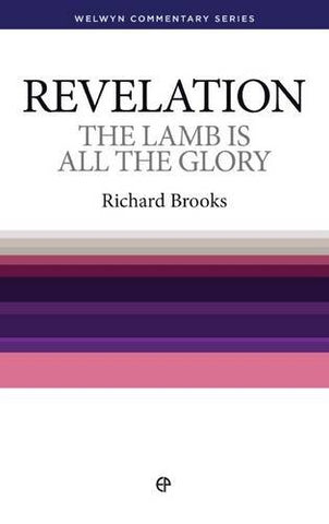 WCS Revelation: Lamb is All the Glory (Welwyn Commentary Series)