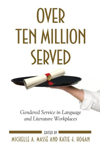 Over Ten Million Served: Gendered Service in Language and Literature Workplaces (Suny Series in Feminist Criticism and Theory)