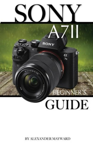 The Sony A7 II: Beginner's Guide