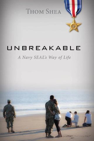Unbreakable: A Navy SEALs Way of Life