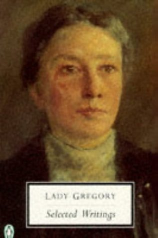 Lady Gregory: Selected Writings (Penguin Twentieth Century Classics)