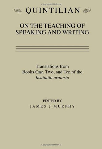 Quintilian on the Teaching of Speaking and Writing: Translations from Books One, Two and Ten of the Institutio oratoria (Landmarks in Rhetoric and Public Address)