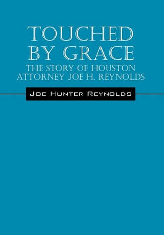 Touched by Grace: The Story of Houston Attorney Joe H. Reynolds