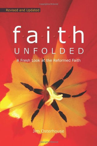 F.A.I.T.H. Unfolded: A Fresh Look at the Reformed Faith