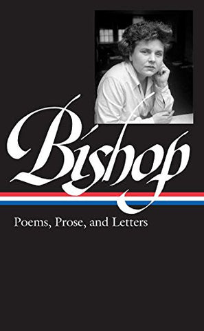 Elizabeth Bishop: Poems, Prose, and Letters (LOA #180) (Library of America)