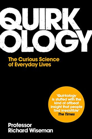 Quirkology: The Curious Science of Everyday Lives. Richard Wiseman