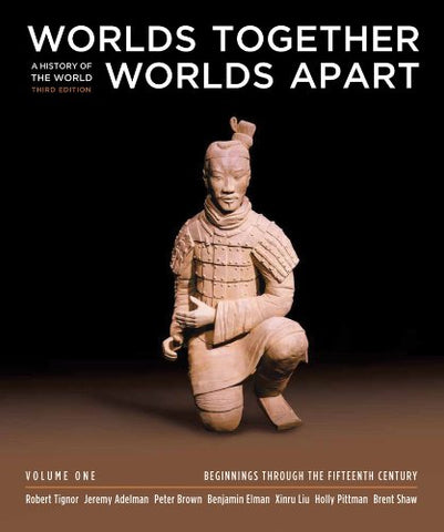Worlds Together, Worlds Apart: A History Of The World: Beginnings Through The Fifteenth Century (Third Edition) (Vol. 1)