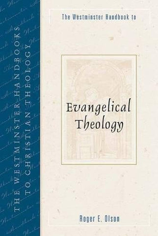 The Westminster Handbook to Evangelical Theology (Westminster Handbooks to Christian Theology)