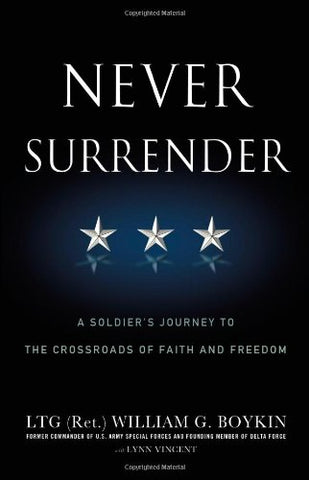 Never Surrender: A Soldier'S Journey To The Crossroads Of Faith And Freedom
