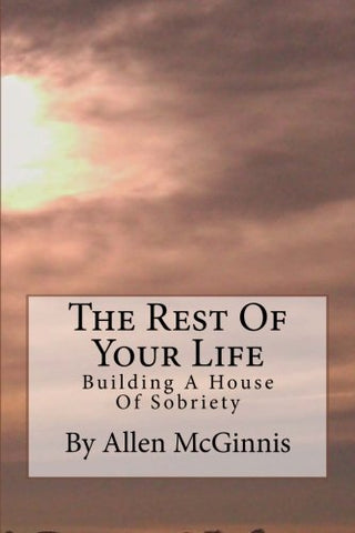 The Rest Of Your Life: Building A House Of Sobriety
