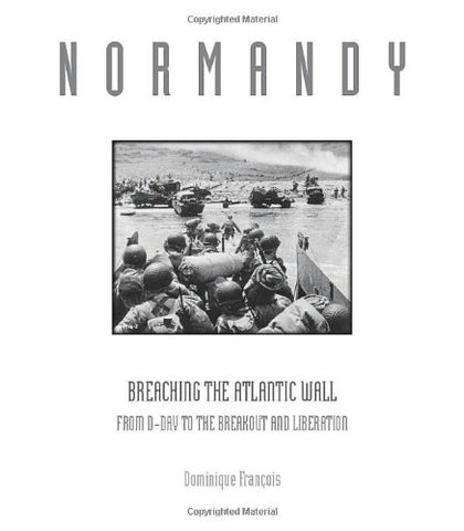 Normandy: Breaching the Atlantic Wall: From D-Day to the Breakout and Liberation