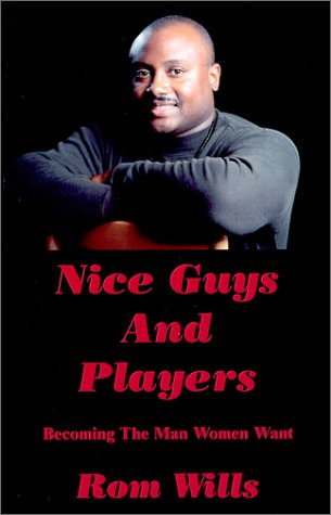 Nice Guys And Players: Becoming the Man Women Want