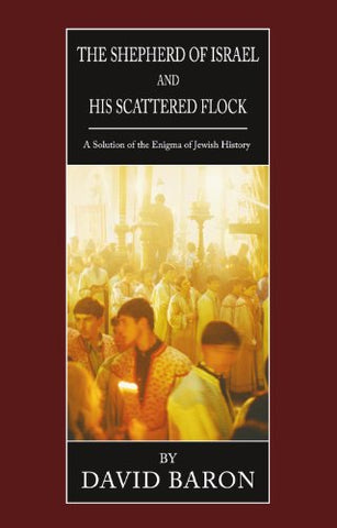 The Shepherd of Israel and His Scattered Flock: A Solution of the Enigma of Jewish History