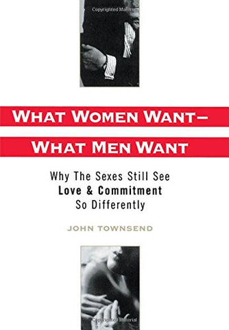 What Women Want-What Men Want: Why the Sexes Still See Love and Commitment So Differently