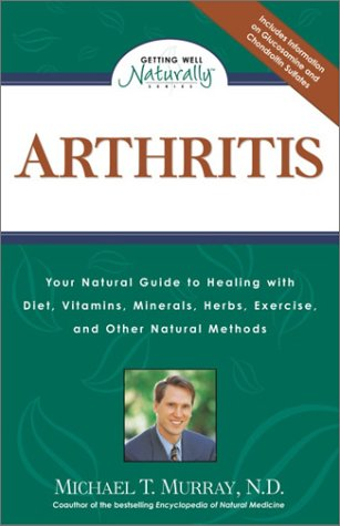 Arthritis: Your Natural Guide to Healing with Diet, Vitamins, Minerals, Herbs, Exercise, an d Other Natural Methods (Getting Well Naturally)
