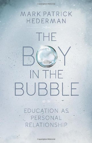 The Boy in the Bubble: Education as Personal Relationship