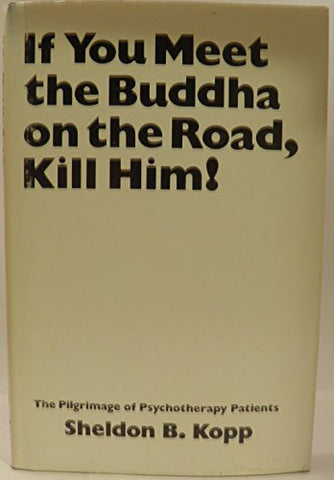 If You Meet The Buddha On The Road, Kill Him! The Pilgrimage Of Psychotherapy Patients