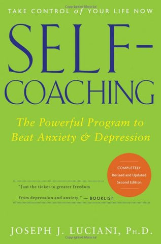 Self-Coaching: The Powerful Program To Beat Anxiety And Depression, 2Nd Edition, Completely Revised And Updated