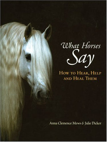 What Horses Say: How to Hear, Help and Heal Them