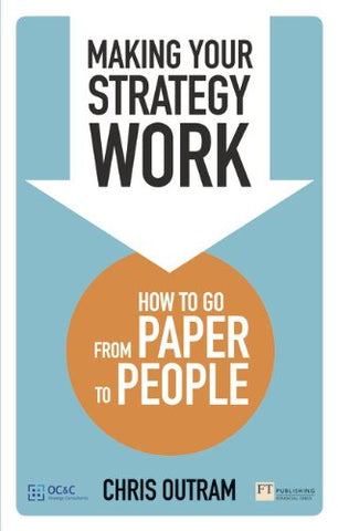 Making Your Strategy Work: How to Go From Paper to People