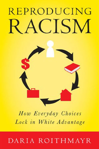 Reproducing Racism: How Everyday Choices Lock In White Advantage