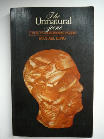 Unnatural Scene: Study in Shakespearian Tragedy (University Paperbacks)