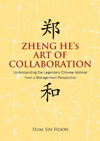 Zheng He's Art of Collaboration: Understanding the Legendary Chinese Admiral from a Management Perspective
