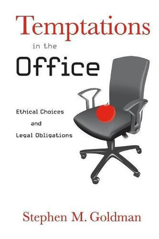 Temptations in the Office: Ethical Choices and Legal Obligations