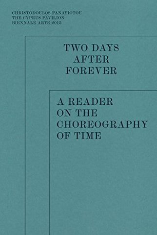 Two Days After Forever - A Reader on the Choreography of Time