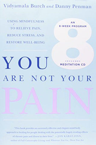 You Are Not Your Pain: Using Mindfulness to Relieve Pain, Reduce Stress, and Restore Well-Being-An Eight-Week Program
