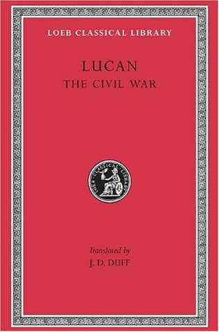 Lucan: The Civil War (Loeb Classical Library No. 220)
